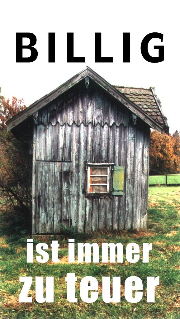 billig ist immer zu teuer - schiefe Holzhütte